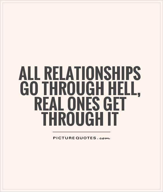 All relationships go through hell, Real ones get through it Picture Quote #1