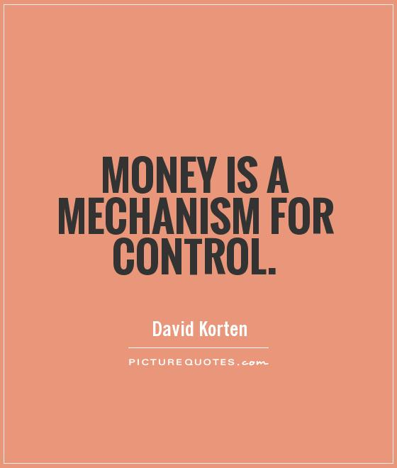 Money is a mechanism for control Picture Quote #1