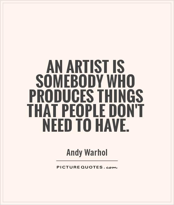 An artist is somebody who produces things that people don't need to have Picture Quote #1