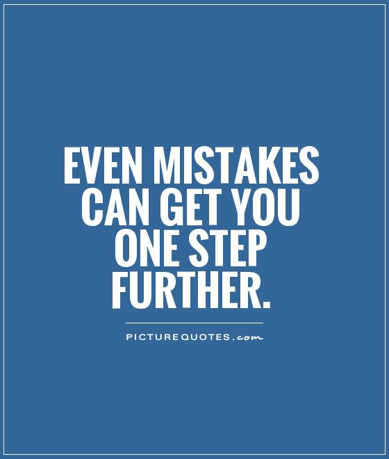Even mistakes can get you one step further Picture Quote #1