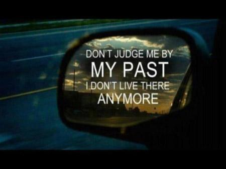 Don't judge me by my past, I don't live there anymore Picture Quote #1