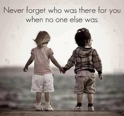 Never forget who was there for you when no one else was Picture Quote #1