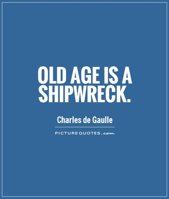 Old age is a shipwreck Picture Quote #1