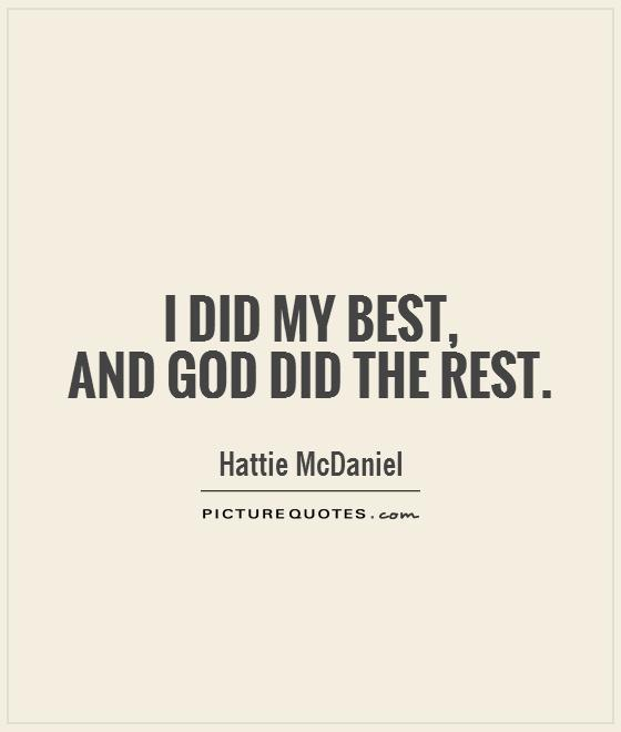Did Your Best Quotes i Did my Best And God Did The