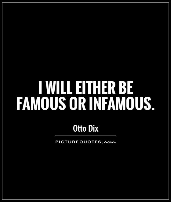 I Will Either Be Famous Or Infamous Picture Quotes
