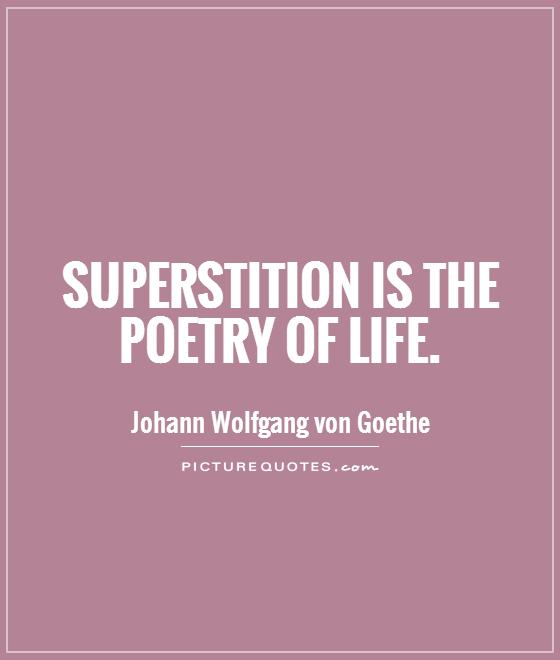 Superstition is the poetry of life Picture Quote #1