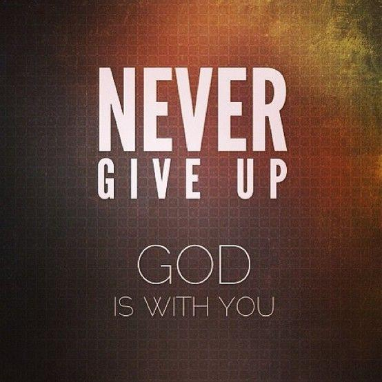 never give up, God is with you Picture Quote #1