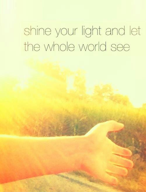shine your light and let the whole world see Picture Quote #1
