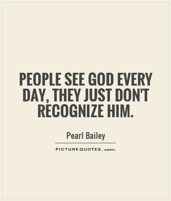 People see God every day, they just don't recognize him Picture Quote #1