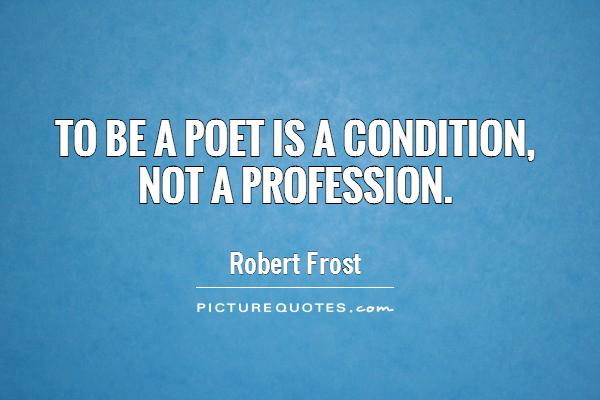 To be a poet is a condition, not a profession Picture Quote #1