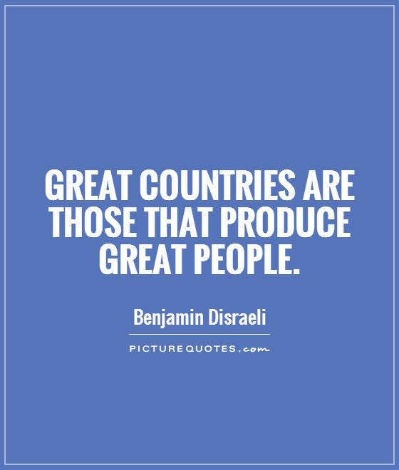 Great countries are those that produce great people Picture Quote #1
