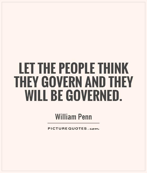 Let the people think they govern and they will be governed Picture Quote #1
