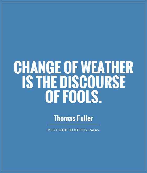 Change of weather is the discourse of fools Picture Quote #1