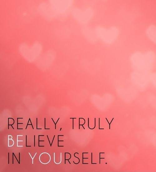 Really, truly believe in yourself Picture Quote #1