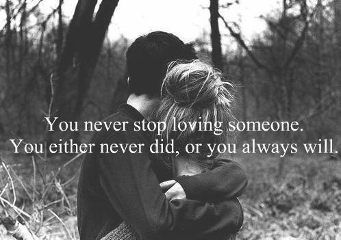 you never stop loving someone. You either never did, or you always will Picture Quote #1
