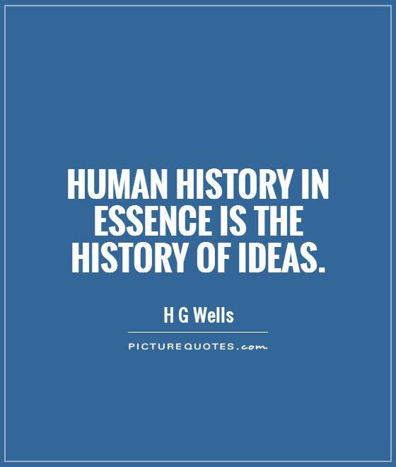 Human history in essence is the history of ideas Picture Quote #1