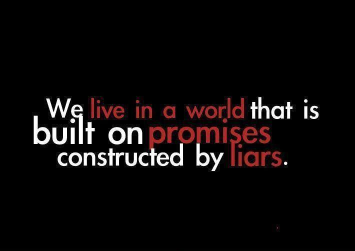 We live in a world built on promises, constructed by liars Picture Quote #1