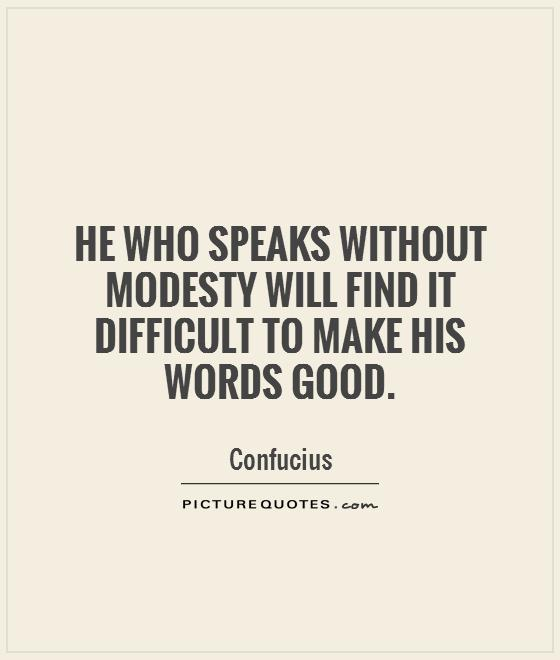 He who speaks without modesty will find it difficult to make his words good Picture Quote #1