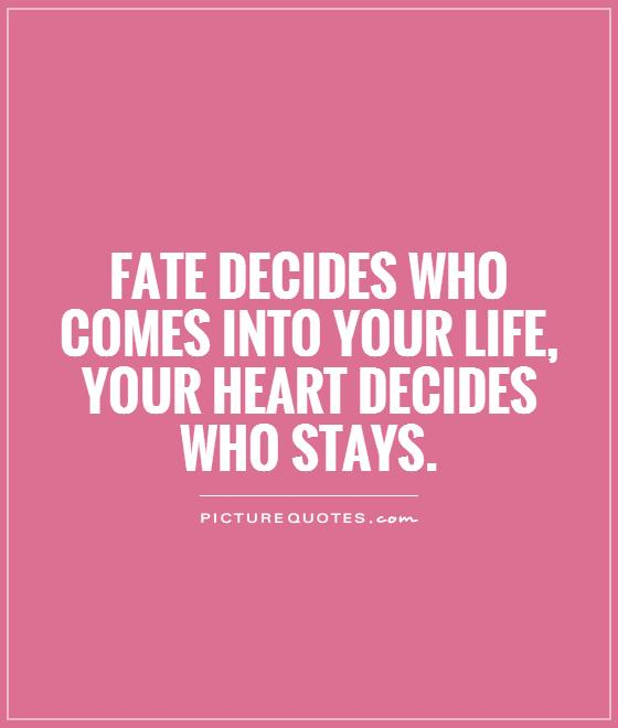 Fate decides who comes into your life, your heart decides who stays Picture Quote #1