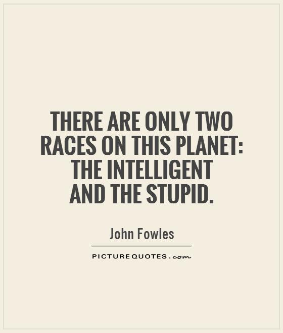 There are only two races on this planet: the intelligent  and the stupid Picture Quote #1