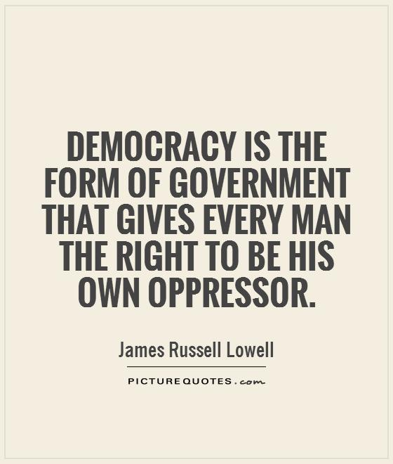 Democracy is the form of government that gives every man the right to be his own oppressor Picture Quote #1