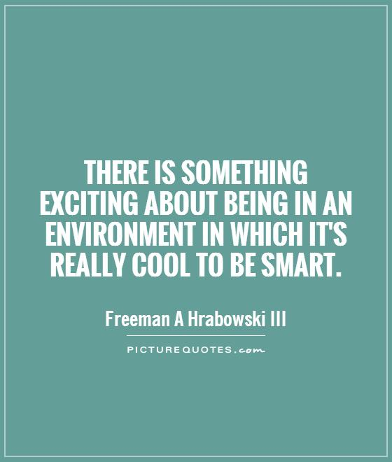 Cool Quotes About Friendship 2: There Is Something Exciting About Being In An Environment