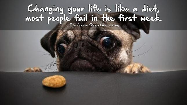 Changing your life is like a diet, most people fail in the first week Picture Quote #1