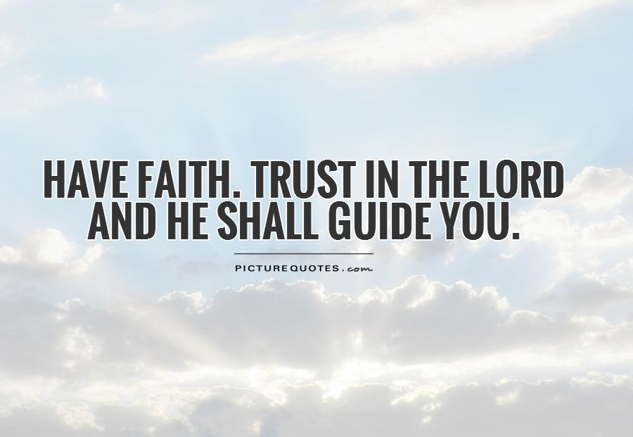 Have faith. Trust in the Lord and he shall guide you Picture Quote #1