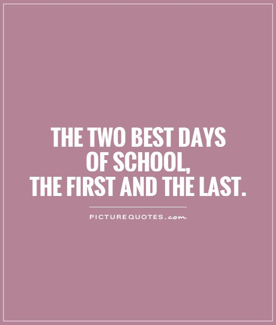 the two best days of school the first and the last picture quotes the two best days of school the first and the last