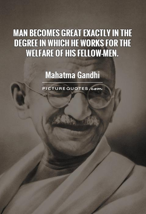 Man becomes great exactly in the degree in which he works for the welfare of his fellow-men.           Picture Quote #1