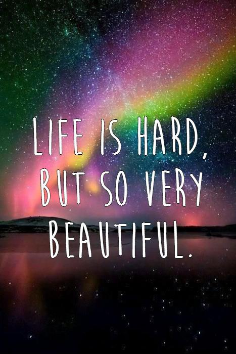 Life is hard,  but so very beautiful Picture Quote #1