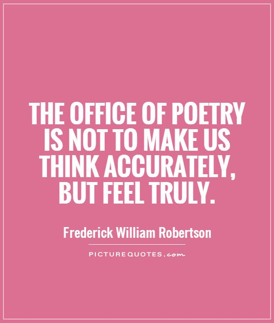 The office of poetry is not to make us think accurately, but feel truly Picture Quote #1