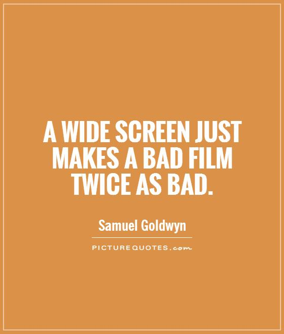A wide screen just makes a bad film twice as bad Picture Quote #1