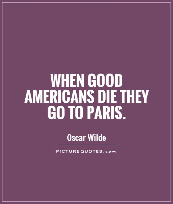 When good Americans die they go to Paris Picture Quote #1