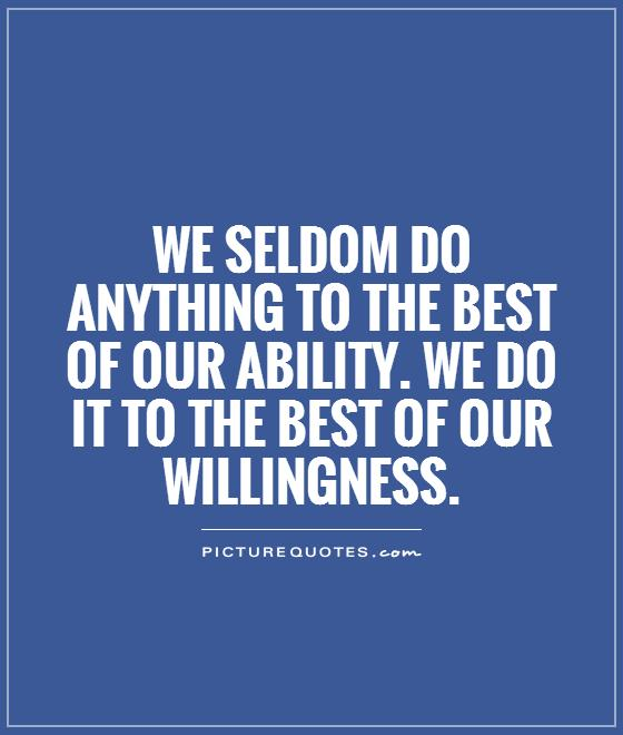 We seldom do anything to the best of our ability. We do it to the best of our willingness Picture Quote #1