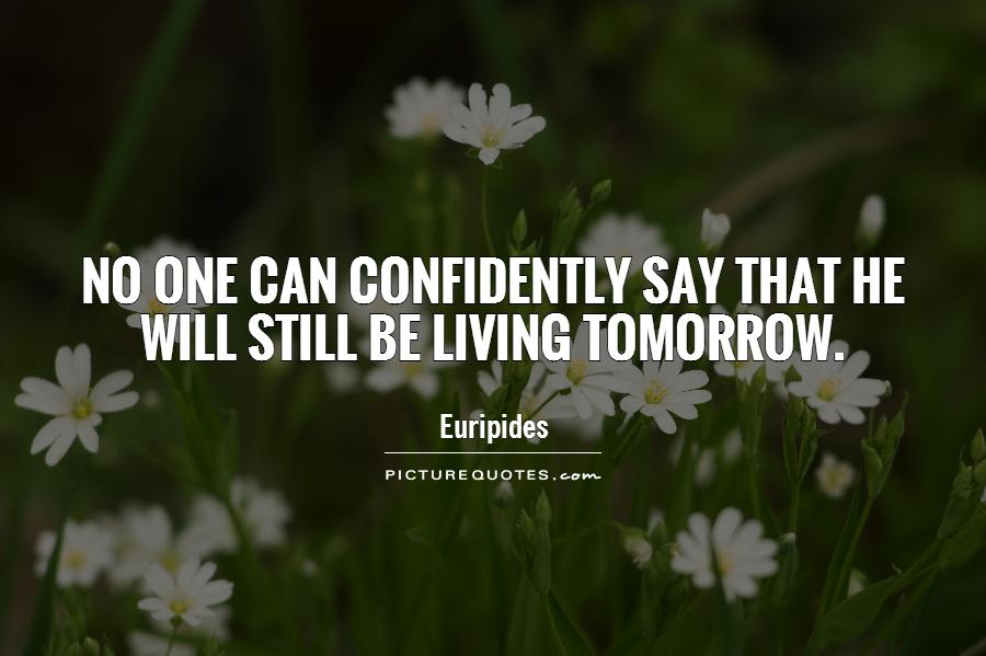 No one can confidently say that he will still be living tomorrow Picture Quote #1