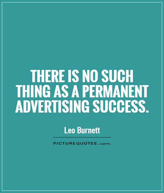 There is no such thing as a permanent advertising success Picture Quote #1
