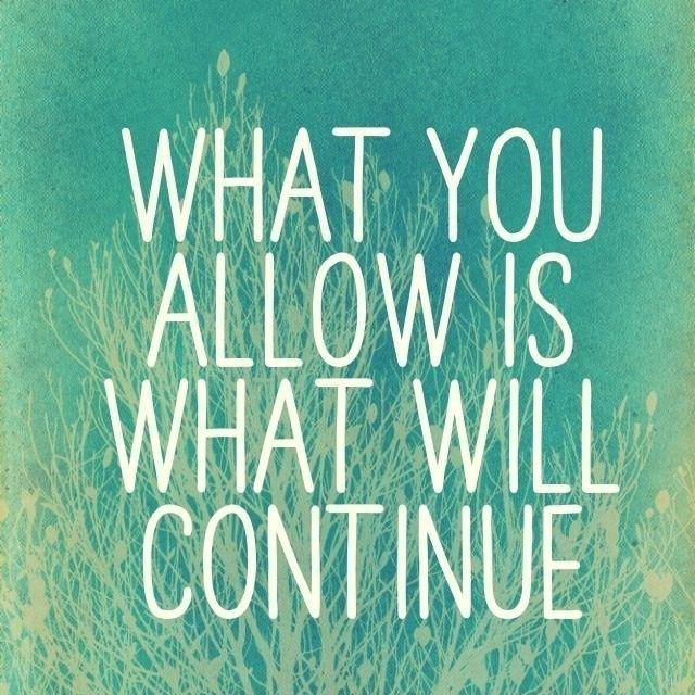 What you allow is what will continue Picture Quote #1
