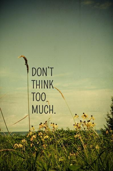 Don't think too much Picture Quote #1