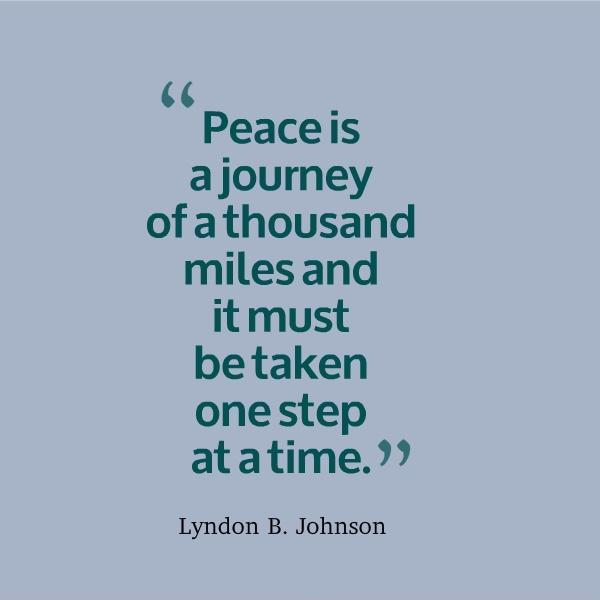 Peace is a journey of a thousand miles and it must be taken one step at a time Picture Quote #1