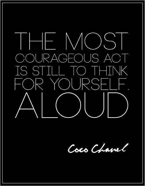 The most courageous act is still to think for yourself. Aloud Picture Quote #1