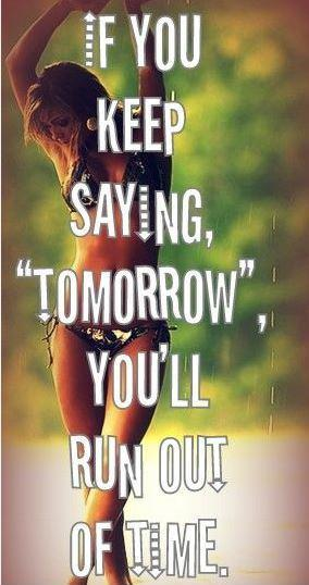 If you keep saying tomorrow you will run out of time Picture Quote #1