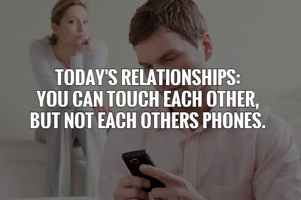Today's Relationships: You can touch each other,  but not each others phones Picture Quote #1