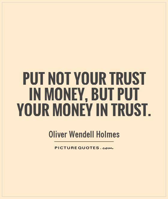 Put not your trust in money, but put your money in trust Picture Quote #1