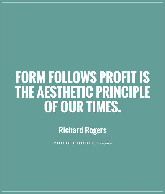 Form follows profit is the aesthetic principle of our times Picture Quote #1