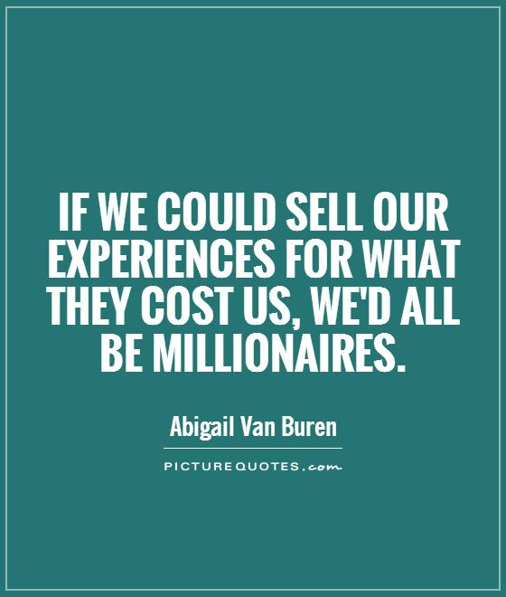 If we could sell our experiences for what they cost us, we'd all be millionaires Picture Quote #1