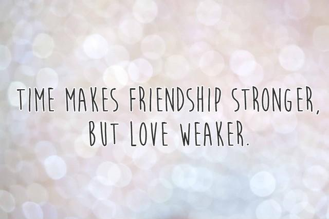 Time makes friendship stronger, but love weaker Picture Quote #1