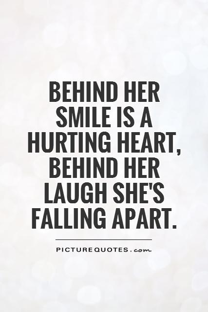 Behind her smile is a hurting heart, behind her laugh she's falling apart Picture Quote #1