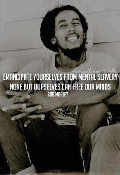 Emancipate yourselves from mental slavery, none but ourselves can free our minds! Picture Quote #1
