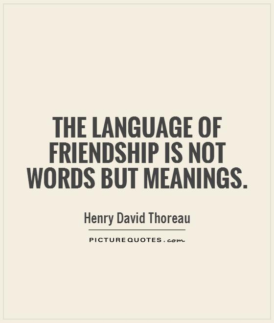 Words About Friendship Quotes Endearing The Language Of Friendship Is Not Words But Meanings  Picture Quotes